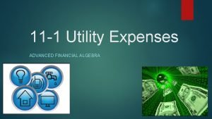 11 1 Utility Expenses ADVANCED FINANCIAL ALGEBRA Utilities