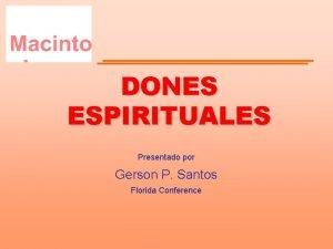 DONES ESPIRITUALES Presentado por Gerson P Santos Florida