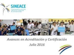 Avances en Acreditacin y Certificacin Julio 2016 Avances