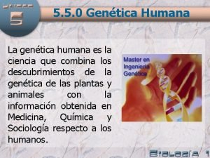 5 5 0 Gentica Humana La gentica humana