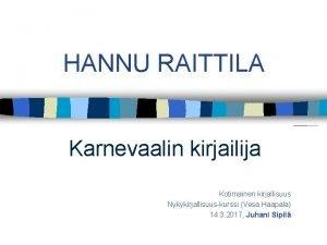 HANNU RAITTILA Karnevaalin kirjailija Kotimainen kirjallisuus Nykykirjallisuuskurssi Vesa