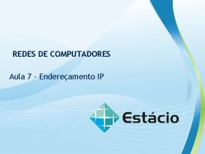 Redes de Computadores REDES DE COMPUTADORES Aula 7