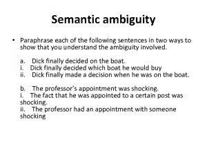 Semantic ambiguity Paraphrase each of the following sentences