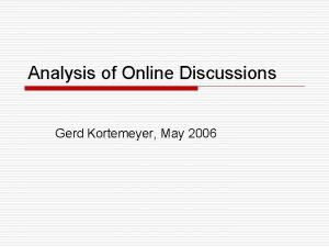 Analysis of Online Discussions Gerd Kortemeyer May 2006