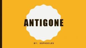 ANTIGONE BY SOPHOCLES DO NOW BRAINSTORM EVERYTHING YOU