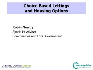 Choice Based Lettings and Housing Options Robin Newby