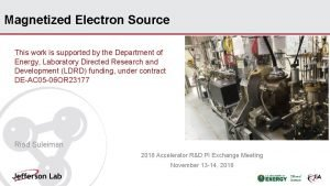 Magnetized Electron Source This work is supported by