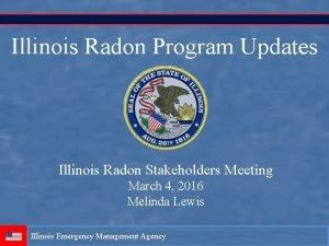 Illinois Radon Program Updates Illinois Radon Stakeholders Meeting