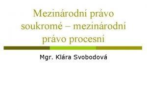 Mezinrodn prvo soukrom mezinrodn prvo procesn Mgr Klra