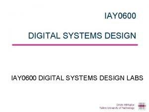 IAY 0600 DIGITAL SYSTEMS DESIGN LABS Dmitri Mihhailov
