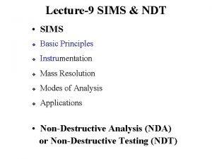 Lecture9 SIMS NDT SIMS v Basic Principles v