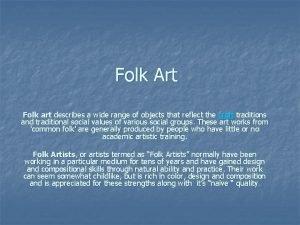Folk Art Folk art describes a wide range