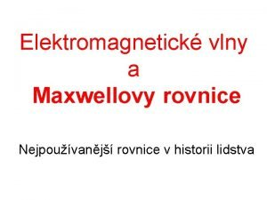 Elektromagnetick vlny a Maxwellovy rovnice Nejpouvanj rovnice v