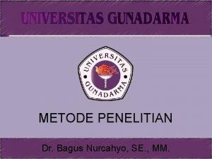 METODE PENELITIAN Dr Bagus Nurcahyo SE MM CARA