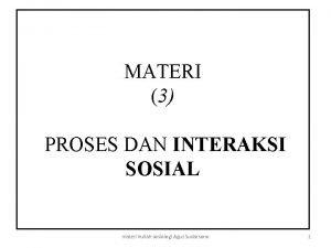 MATERI 3 PROSES DAN INTERAKSI SOSIAL materi kuliah