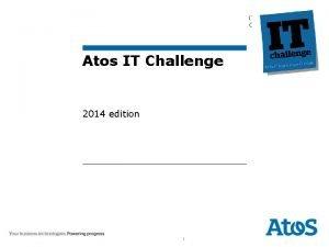IT Challenge General introduction Atos IT Challenge 2014