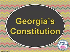 Georgias Constitution Brain Wrinkles Constitution A constitution establishes
