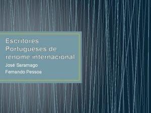 Escritores Portugueses de renome internacional Jos Saramago Fernando