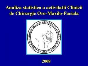Analiza statistica a activitatii Clinicii de Chirurgie OroMaxiloFaciala