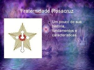 Fraternidade Rosacruz Um pouco de sua histria fundamentos