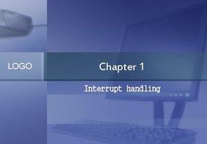 LOGO Chapter 1 Interrupt handling hardware interrupt Under