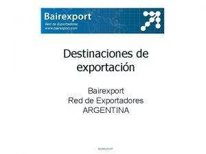 Destinaciones de exportacin Bairexport Red de Exportadores ARGENTINA