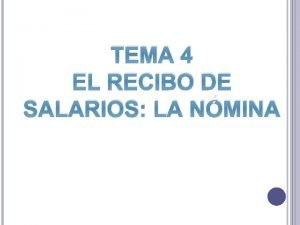 TEMA 4 EL RECIBO DE SALARIOS LA NMINA