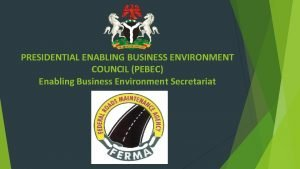 PRESIDENTIAL ENABLING BUSINESS ENVIRONMENT COUNCIL PEBEC Enabling Business