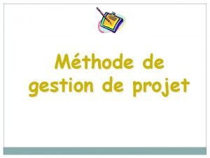 Mthode de gestion de projet METHODE DE GESTION