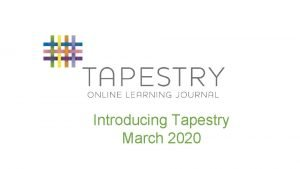 Introducing Tapestry March 2020 What Is Tapestry An