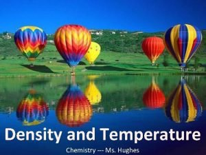 Density and Temperature Chemistry Ms Hughes Density and