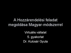 A Hozzrendelsi feladat megoldsa Magyarmdszerrel Virtulis vllalat 5