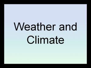 Weather and Climate WEATHER AND CLIMATE Introduction Before
