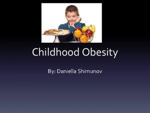 Childhood Obesity By Daniella Shimunov Childhood obesity Throughout