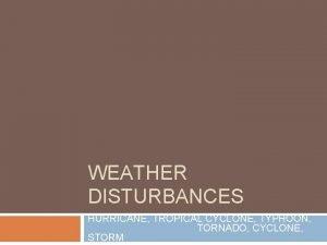 WEATHER DISTURBANCES HURRICANE TROPICAL CYCLONE TYPHOON TORNADO CYCLONE