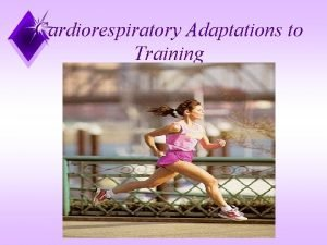 Cardiorespiratory Adaptations to Training Cardiovascular Adaptations From Aerobic