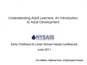 Understanding Adult Learners An Introduction to Adult Development