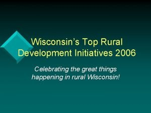 Wisconsins Top Rural Development Initiatives 2006 Celebrating the