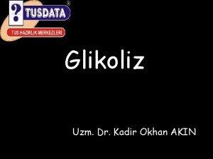 Glikoliz Uzm Dr Kadir Okhan AKIN GLKOLZ Glikolitik
