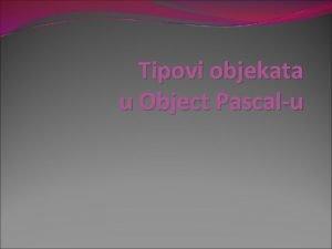 Tipovi objekata u Object Pascalu Simboli koji se