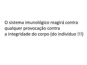 O sistema imunolgico reagir contra qualquer provocao contra