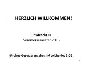 HERZLICH WILLKOMMEN Strafrecht III Sommersemester 2016 ohne Gesetzesangabe