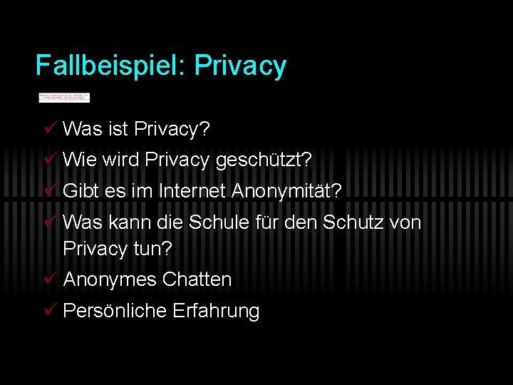 Fallbeispiel Privacy Was ist Privacy Wie wird Privacy