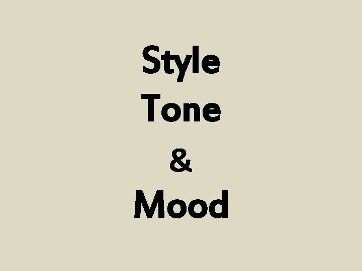 Style Tone Mood What is STYLE STYLE is