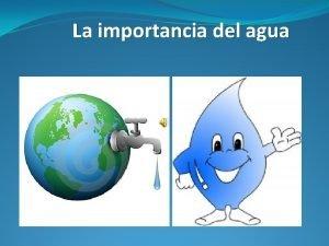 La importancia del agua El agua es el