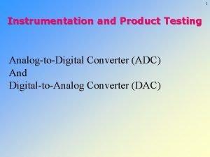 1 Instrumentation and Product Testing AnalogtoDigital Converter ADC