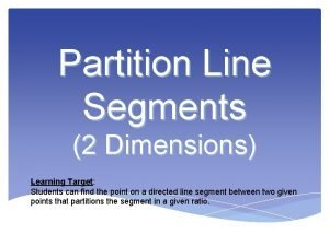 Partition Line Segments 2 Dimensions Learning Target Students