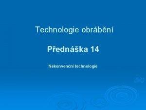 Technologie obrbn Pednka 14 Nekonvenn technologie Nekonvenn technologie