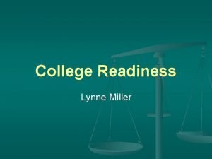 College Readiness Lynne Miller College Readiness Disconnects n