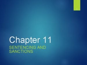 1 Chapter 11 SENTENCING AND SANCTIONS Purpose of